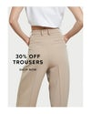 trousers 30% off, shop now