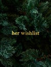 Her[wishlist], Christmas gifts for her