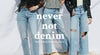 never not denim